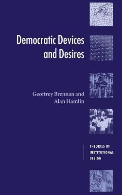 Democratic Devices and Desires - Brennan, Geoffrey, and Hamlin, Alan