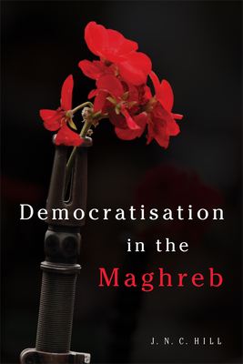 Democratisation in the Maghreb - Hill, J.N.C.