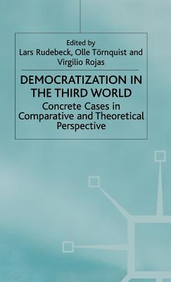 Democratization in the Third World: Concrete Cases in Comparative and Theoretical Perspective - Rudebeck, Lars, and Tornquist, Olle, and Rojas, Virgilio