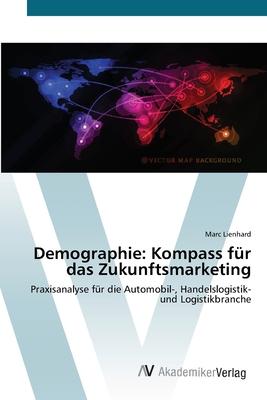 Demographie: Kompass Fur Das Zukunftsmarketing - Lienhard Marc