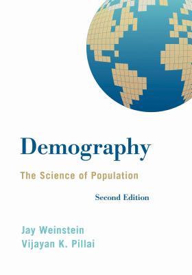 Demography: The Science of Population - Weinstein, Jay A, and Pillai, Vijayan K