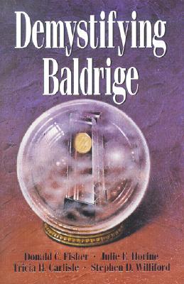 Demystifying Baldrige - Fisher, Donald C, PH.D., and Horine, Julie E, PH.D., and Williford, Stephen Douglas