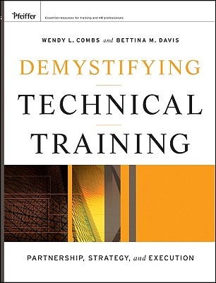 Demystifying Technical Training: Partnership, Strategy, and Execution - Combs, Wendy L, and Davis, Bettina M