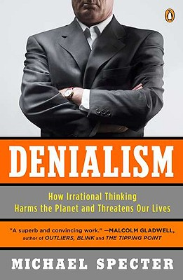 Denialism: How Irrational Thinking Harms the Planet and Threatens Our Lives - Specter, Michael