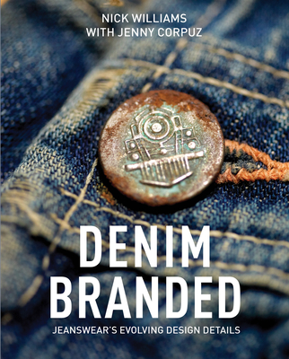Denim Branded: Jeanswear's Evolving Design Details - Williams, Nick, and Corpuz, Jenny