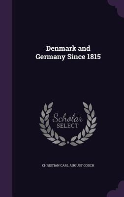 Denmark and Germany Since 1815 - Gosch, Christian Carl August