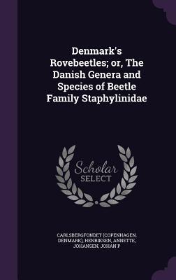 Denmark's Rovebeetles; Or, the Danish Genera and Species of Beetle Family Staphylinidae - Carlsbergfondet, Carlsbergfondet, and Henriksen, Annette, and Johansen, Johan P