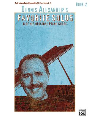 Dennis Alexander's Favorite Solos: Book 2: 8 of His Original Piano Solos - Alexander, Dennis