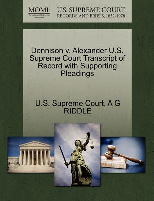 Dennison V. Alexander U.S. Supreme Court Transcript of Record with Supporting Pleadings - Riddle, A G, and U S Supreme Court (Creator)