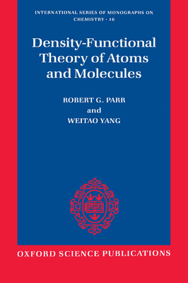 Density-Functional Theory of Atoms and Molecules - Parr, Robert G, and Yang Weitao, and Weitao, Yang