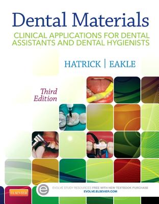 Dental Materials: Clinical Applications for Dental Assistants and Dental Hygienists - Hatrick, Carol Dixon, and Eakle, W Stephan