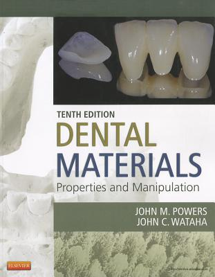 Dental Materials: Properties and Manipulation - Powers, John M, and Wataha, John C