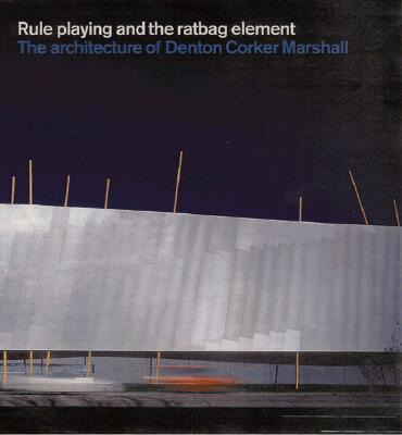 Denton Corker Marshall: Rule Playing and the Ratbag Element - Beck, Haig