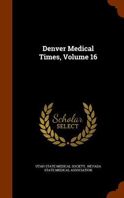 Denver Medical Times, Volume 16 - Utah State Medical Society (Creator), and Nevada State Medical Association (Creator)