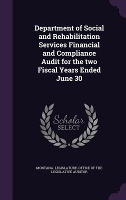 Department of Social and Rehabilitation Services Financial and Compliance Audit for the Two Fiscal Years Ended June 30 - Montana Legislature Office of the Legi (Creator)