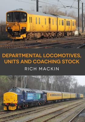 Departmental Locomotives, Units and Coaching Stock - Mackin, Rich