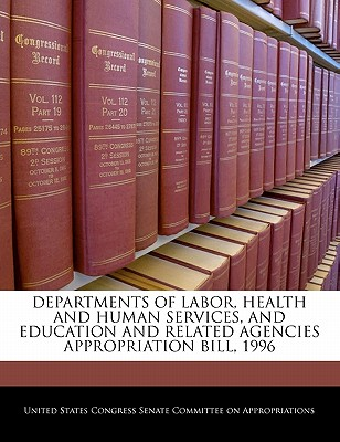 Departments of Labor, Health and Human Services, and Education and Related Agencies Appropriation Bill, 1996 - United States Congress Senate Committee (Creator)