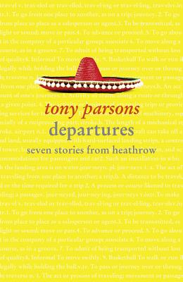 Departures: Seven Stories from Heathrow - Parsons, Tony