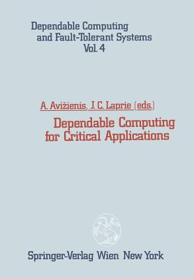 Dependable Computing for Critical Applications - Avizienis, Algirdas (Editor), and Laprie, Jean-Claude (Editor)