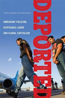 Deported: Immigrant Policing, Disposable Labor and Global Capitalism - Golash-Boza, Tanya Maria