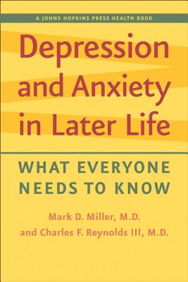Depression and Anxiety in Later Life: What Everyone Needs to Know - Miller, Mark D., and Reynolds, Charles F., III