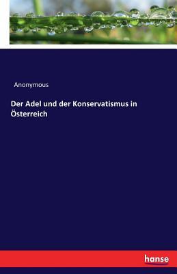 Der Adel Und Der Konservatismus in Osterreich - Anonymous