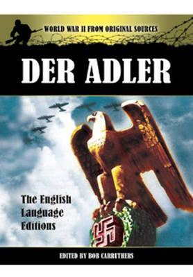 Der Adler: The Official Nazi Luftwaffe Magazine - Carruthers, Bob