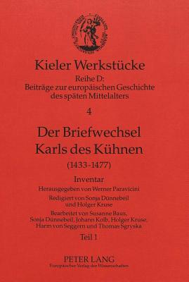 Der Briefwechsel Karls Des Kuehnen: (1433-1477). Inventar - Paravicini, Werner (Editor)