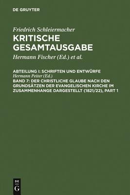 Der Christliche Glaube Nach Den Grundsatzen Der Evangelischen Kirche Im Zusammenhange Dargestellt (1821/22) - Schleiermacher, Friedrich D, and Peiter, Hermann (Editor)