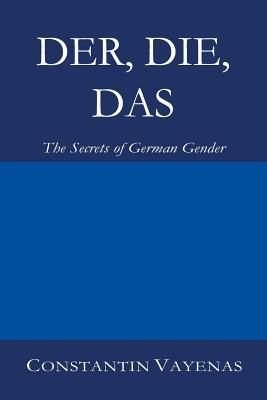 Der, Die, Das: The Secrets of German Gender - Vayenas, Constantin