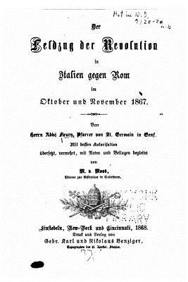 Der Feldzug Der Revolution in Italien Gegen ROM, Im Oktober Und November 1867 - Fleury, M Le Chanoine