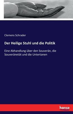 Der Heilige Stuhl Und Die Politik - Schrader, Clemens