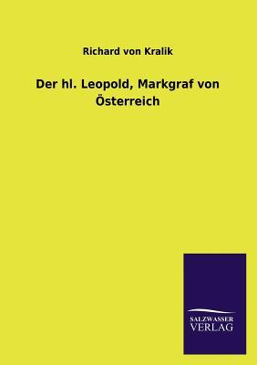 Der Hl. Leopold, Markgraf Von Osterreich - Kralik, Richard Von