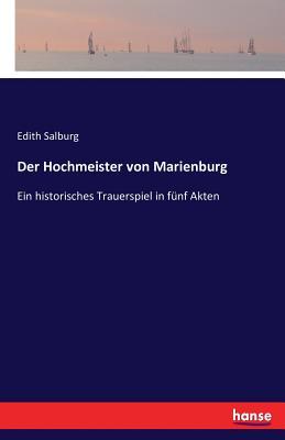 Der Hochmeister Von Marienburg - Salburg, Edith