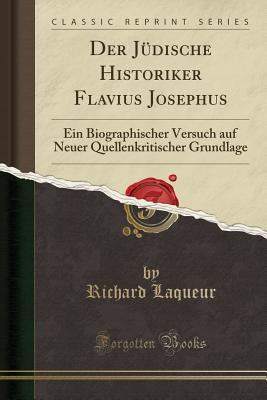 Der Judische Historiker Flavius Josephus: Ein Biographischer Versuch Auf Neuer Quellenkritischer Grundlage - Laqueur, Richard