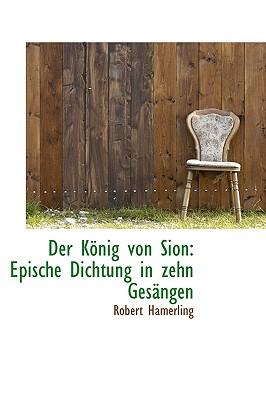Der K Nig Von Sion: Epische Dichtung in Zehn Ges Ngen - Hamerling, Robert