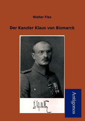 Der Kanzler Klaus Von Bismarck - Flex, Walter