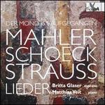 Der Mond ist Aufgegangen: Mahler, Schoeck, Strauss - Lieder