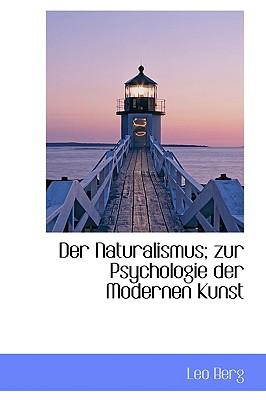 Der Naturalismus; Zur Psychologie Der Modernen Kunst - Berg, Leo