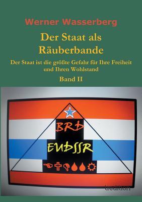 Der Staat ALS Rauberbande - Wasserberg, Werner