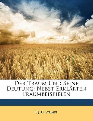 Der Traum Und Seine Deutung: Nebst Erklarten Traumbeispielen - Stumpf, E J G