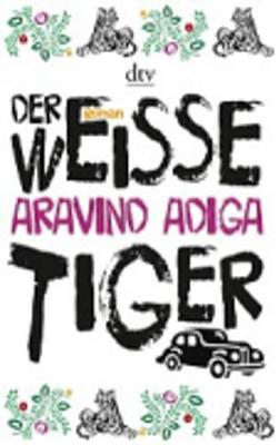 Der Weisse Tiger - Adiga, Aravind