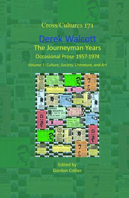 Derek Walcott, The Journeyman Years, Volume 1: Culture, Society, Literature, and Art: Occasional Prose 1957-1974 - Collier, Gordon