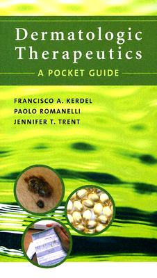 Dermatologic Therapeutics: A Pocket Guide - Kerdel, Francisco a, and Romanelli, Paolo, and Trent, Jennifer T, MD