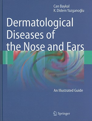 Dermatological Diseases of the Nose and Ears: An Illustrated Guide - Baykal, Can
