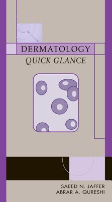 Dermatology Quick Glance - Jaffer, Saeed N, MD, and Qureshi, Abrar A, MD