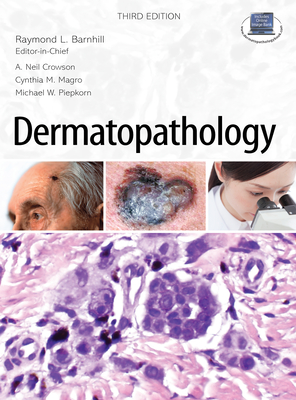 Dermatopathology: Third Edition - Barnhill, Raymond L, SC, and Crowson, A Neil, MD, and Magro, Cynthia M, MD