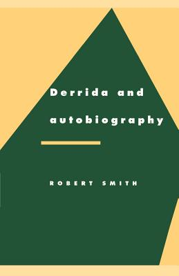 Derrida and Autobiography - Smith, Robert