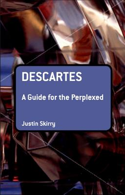 Descartes: A Guide for the Perplexed - Skirry, Justin