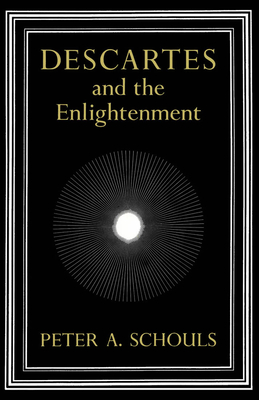 Descartes and the Enlightenment - Schouls, Peter A